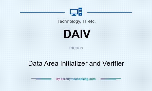 What does DAIV mean? It stands for Data Area Initializer and Verifier