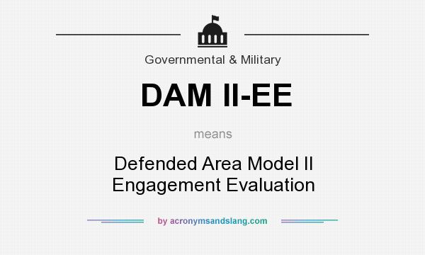 What does DAM II-EE mean? It stands for Defended Area Model II Engagement Evaluation
