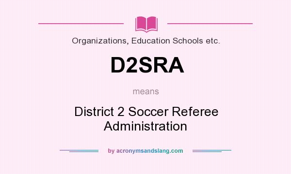 What does D2SRA mean? It stands for District 2 Soccer Referee Administration