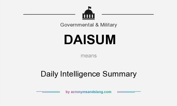 What does DAISUM mean? It stands for Daily Intelligence Summary