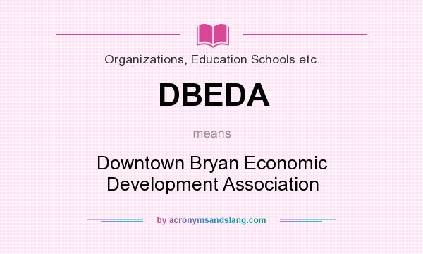 What does DBEDA mean? It stands for Downtown Bryan Economic Development Association