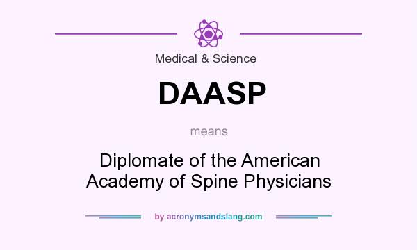 What does DAASP mean? It stands for Diplomate of the American Academy of Spine Physicians