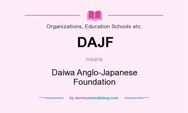 What does DAJF mean? It stands for Daiwa Anglo-Japanese Foundation