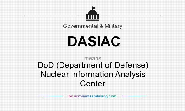 What does DASIAC mean? It stands for DoD (Department of Defense) Nuclear Information Analysis Center