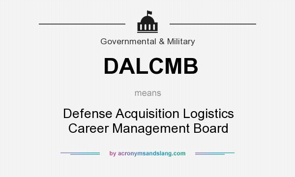 What does DALCMB mean? It stands for Defense Acquisition Logistics Career Management Board