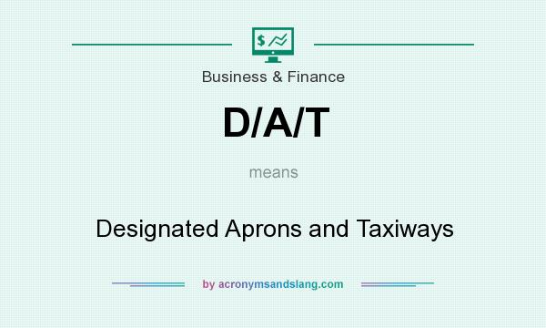 What does D/A/T mean? It stands for Designated Aprons and Taxiways