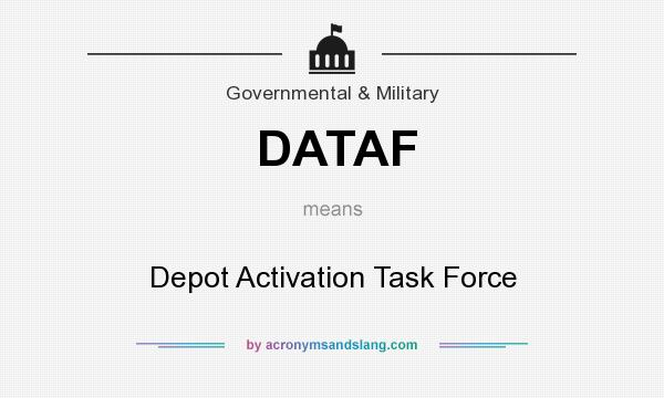 What does DATAF mean? It stands for Depot Activation Task Force