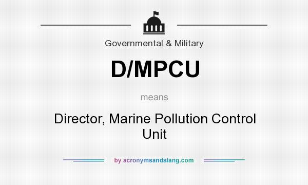 What does D/MPCU mean? It stands for Director, Marine Pollution Control Unit