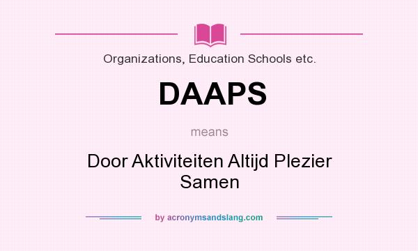 What does DAAPS mean? It stands for Door Aktiviteiten Altijd Plezier Samen
