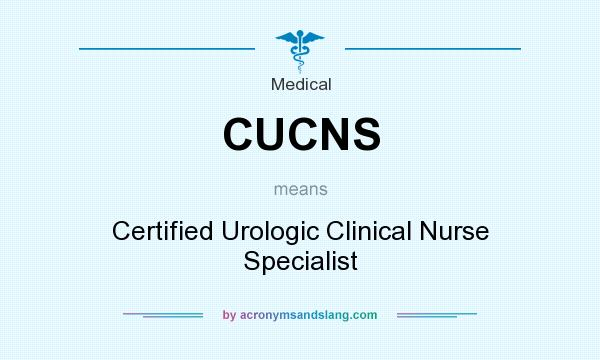 What does CUCNS mean? It stands for Certified Urologic Clinical Nurse Specialist