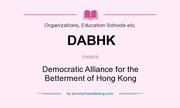 What does DABHK mean? It stands for Democratic Alliance for the Betterment of Hong Kong