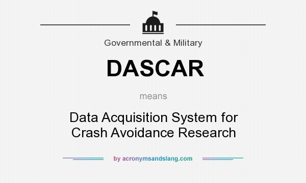 What does DASCAR mean? It stands for Data Acquisition System for Crash Avoidance Research