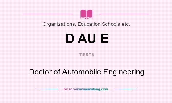 What does D AU E mean? It stands for Doctor of Automobile Engineering