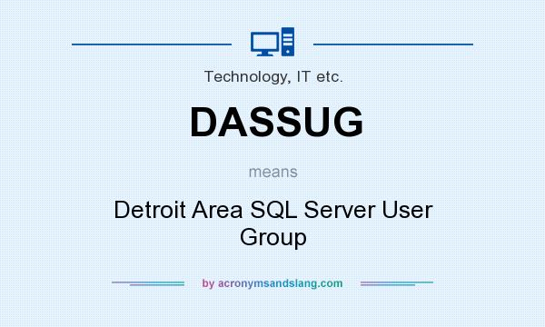 What does DASSUG mean? It stands for Detroit Area SQL Server User Group