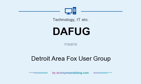 What does DAFUG mean? It stands for Detroit Area Fox User Group
