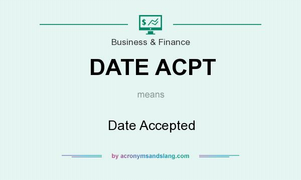 What does DATE ACPT mean? It stands for Date Accepted