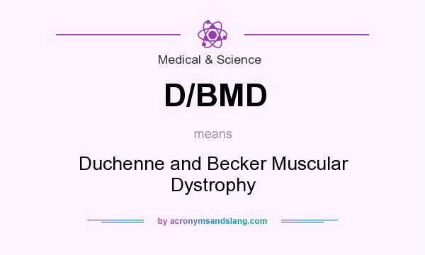 What does D/BMD mean? It stands for Duchenne and Becker Muscular Dystrophy