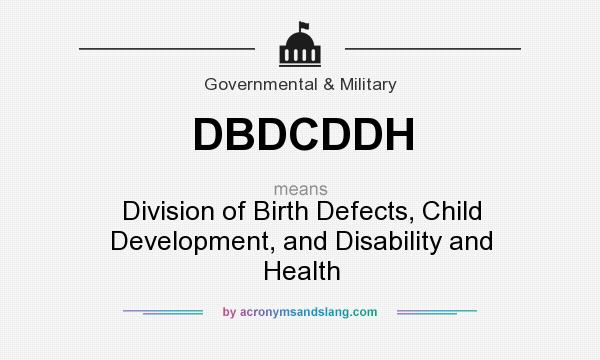 What does DBDCDDH mean? It stands for Division of Birth Defects, Child Development, and Disability and Health