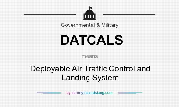 What does DATCALS mean? It stands for Deployable Air Traffic Control and Landing System