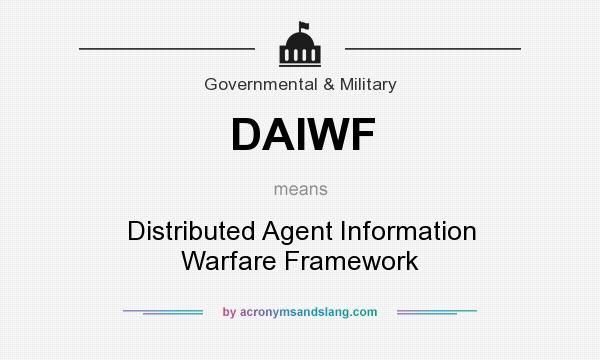 What does DAIWF mean? It stands for Distributed Agent Information Warfare Framework