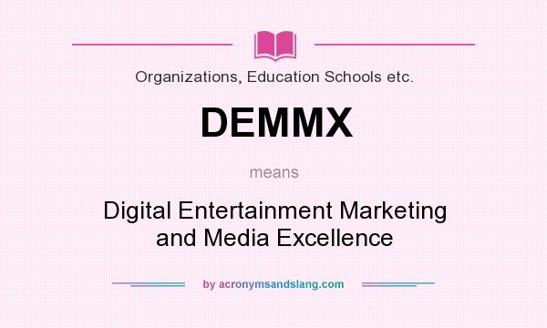 What does DEMMX mean? It stands for Digital Entertainment Marketing and Media Excellence