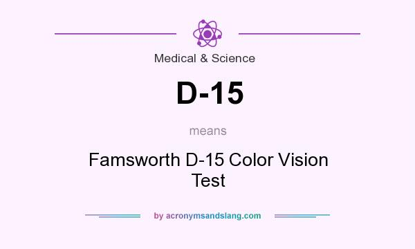 What does D-15 mean? It stands for Famsworth D-15 Color Vision Test