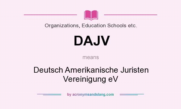 What does DAJV mean? It stands for Deutsch Amerikanische Juristen Vereinigung eV