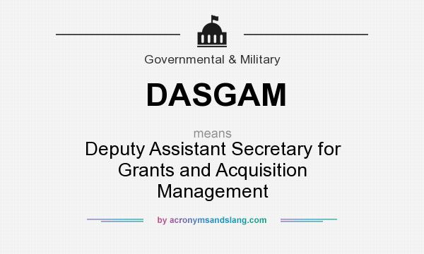What does DASGAM mean? It stands for Deputy Assistant Secretary for Grants and Acquisition Management