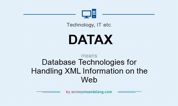 What does DATAX mean? It stands for Database Technologies for Handling XML Information on the Web