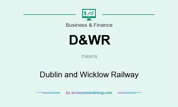 What does D&WR mean? It stands for Dublin and Wicklow Railway