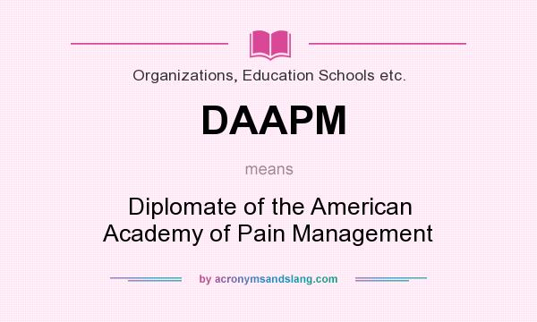 What does DAAPM mean? It stands for Diplomate of the American Academy of Pain Management