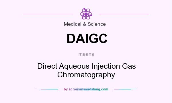What does DAIGC mean? It stands for Direct Aqueous Injection Gas Chromatography