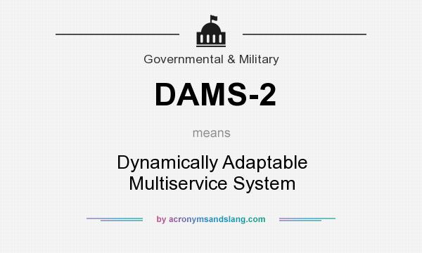 What does DAMS-2 mean? It stands for Dynamically Adaptable Multiservice System
