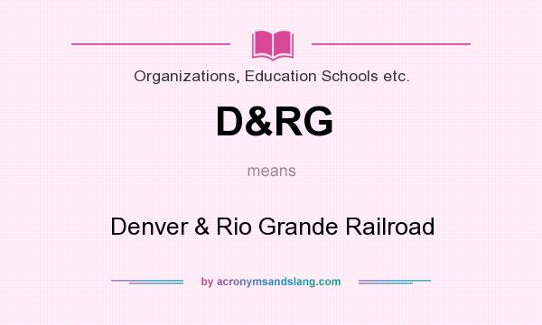 What does D&RG mean? It stands for Denver & Rio Grande Railroad