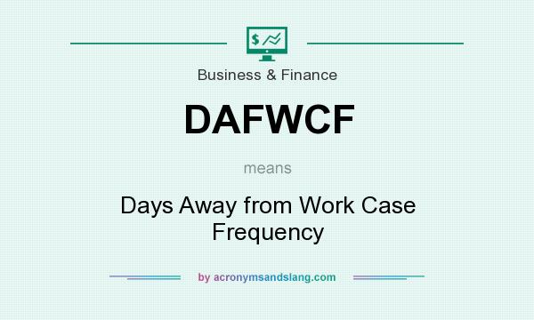 What does DAFWCF mean? It stands for Days Away from Work Case Frequency