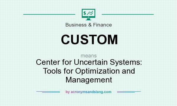 What does CUSTOM mean? It stands for Center for Uncertain Systems: Tools for Optimization and Management