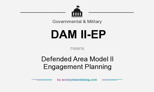 What does DAM II-EP mean? It stands for Defended Area Model II Engagement Planning