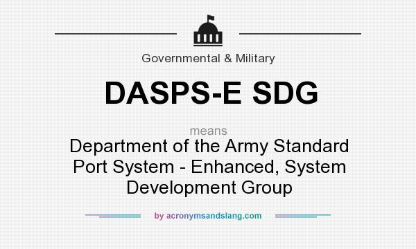 What does DASPS-E SDG mean? It stands for Department of the Army Standard Port System - Enhanced, System Development Group