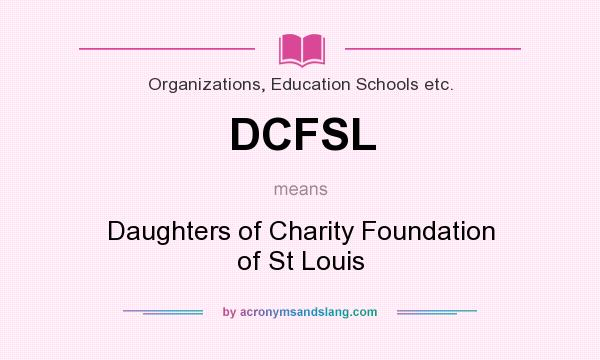 What does DCFSL mean? It stands for Daughters of Charity Foundation of St Louis