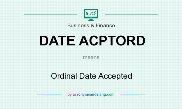 What does DATE ACPTORD mean? It stands for Ordinal Date Accepted