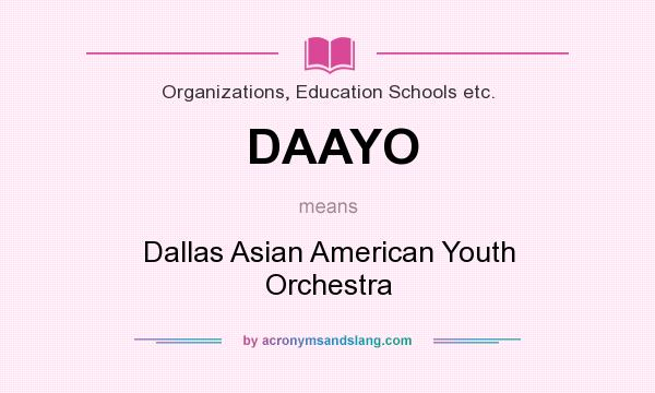 What does DAAYO mean? It stands for Dallas Asian American Youth Orchestra