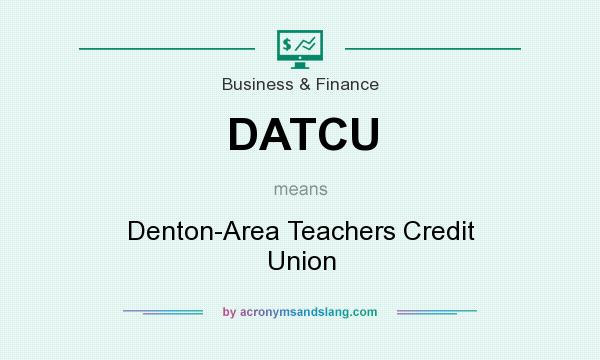 What does DATCU mean? It stands for Denton-Area Teachers Credit Union