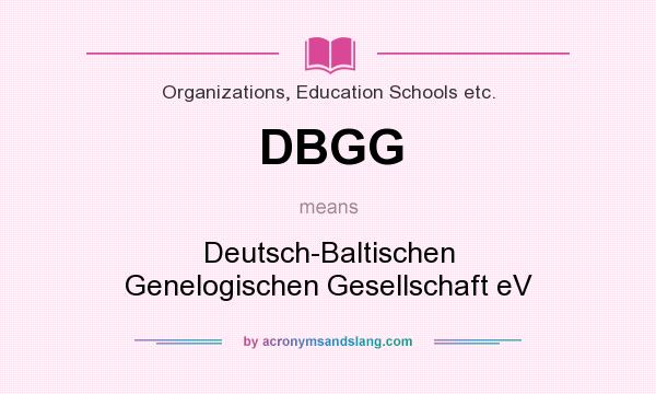 What does DBGG mean? It stands for Deutsch-Baltischen Genelogischen Gesellschaft eV