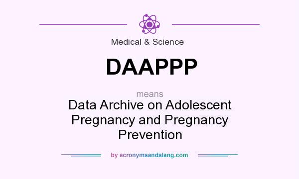What does DAAPPP mean? It stands for Data Archive on Adolescent Pregnancy and Pregnancy Prevention
