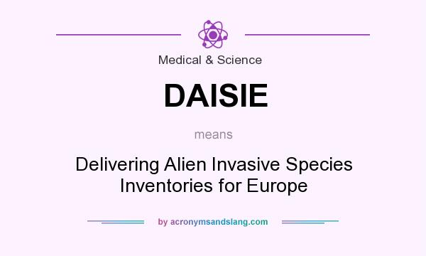 What does DAISIE mean? It stands for Delivering Alien Invasive Species Inventories for Europe
