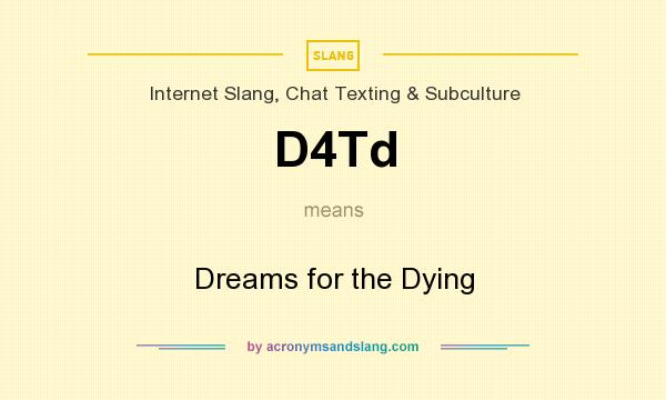 What does D4Td mean? It stands for Dreams for the Dying