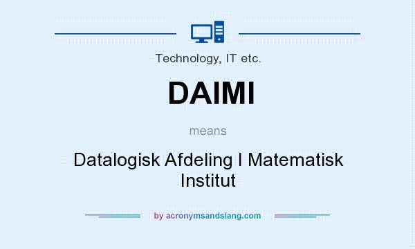 What does DAIMI mean? It stands for Datalogisk Afdeling I Matematisk Institut