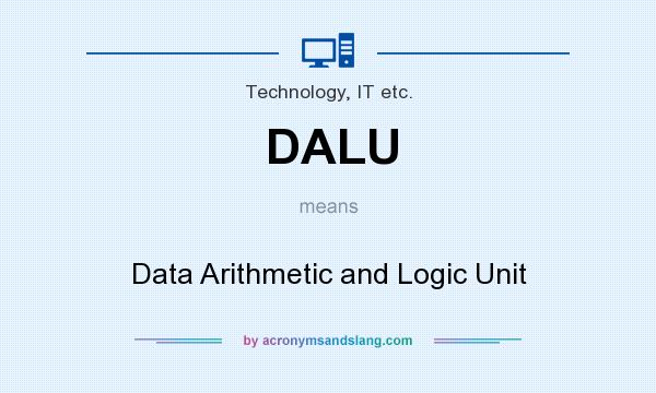 What does DALU mean? It stands for Data Arithmetic and Logic Unit