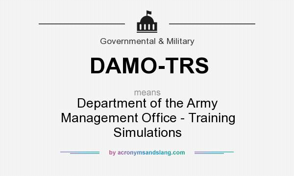 What does DAMO-TRS mean? It stands for Department of the Army Management Office - Training Simulations