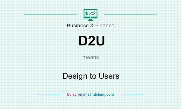 What does D2U mean? It stands for Design to Users